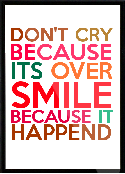 Don-t-cry-because-its-over-smile-because-it-happend-332